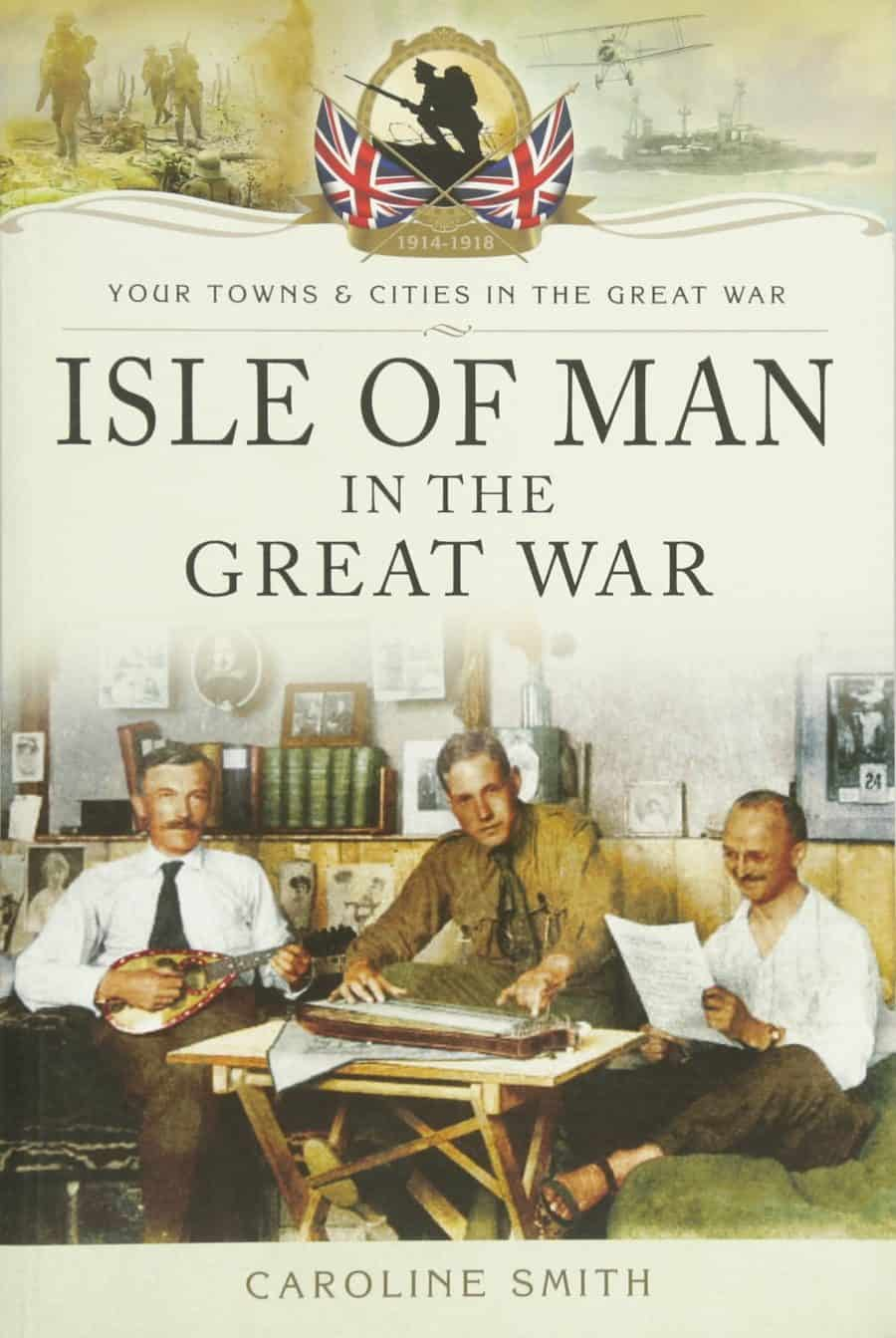 Isle of Man in the Great War by Caroline Smith