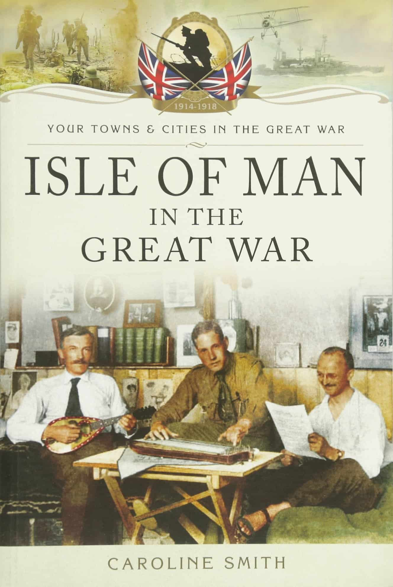 Isle of Man in the Great War by Caroline Smith - Manx