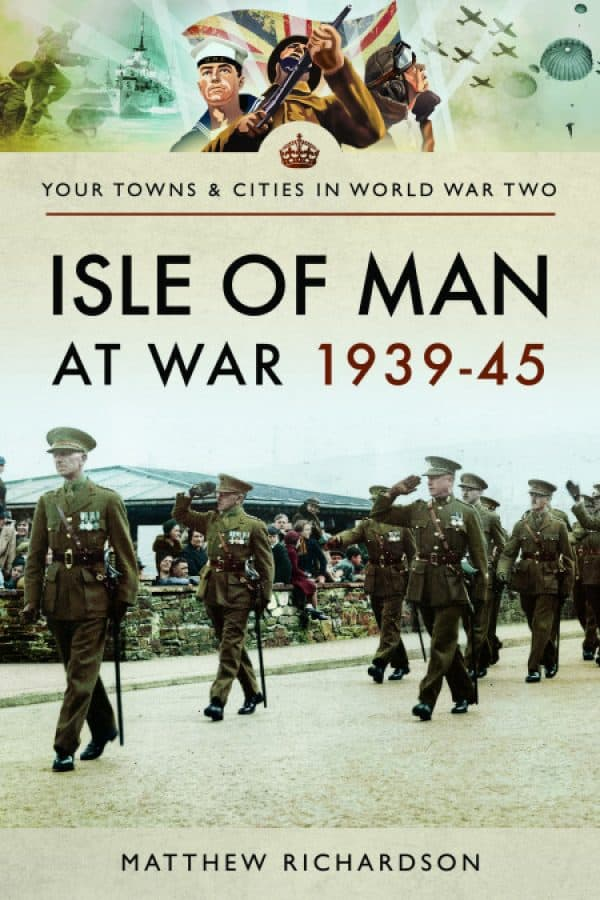 Isle of Man at War 1939-45 by Matthew Richardson