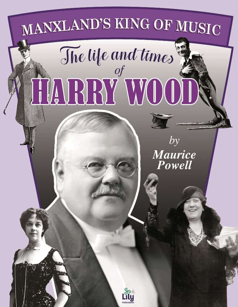 The Life and Times of Harry Wood: Manxland's King of Music