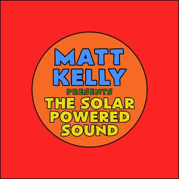 Matt Kelly Presents The Solar Powered Sound